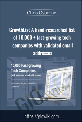 GrowthList A hand-researched list of 10,000 + fast-growing tech companies with validated email addresses - Chris Osborne