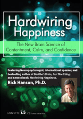 Hardwiring Happiness: The New Brain Science of Contentment, Calm and Confidence - Rick Hanson