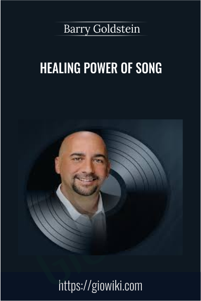 Healing Power of Song - Barry Goldstein
