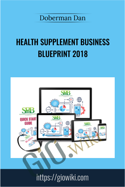 Health Supplement Business Blueprint 2018 - Doberman Dan