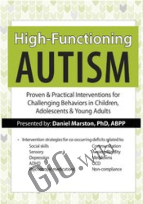High-Functioning Autism: Proven & Practical Interventions for Challenging Behaviors in Children, Adolescents & Young Adults - Daniel Marston