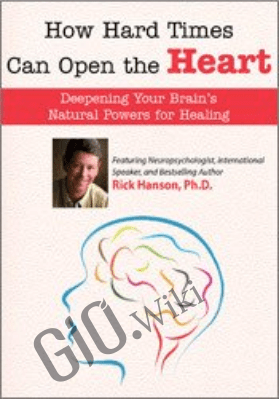 How Hard Times Can Open the Heart - Rick Hanson