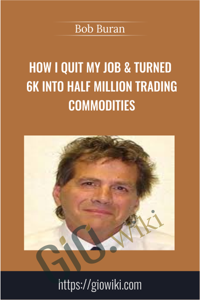 How I Quit my Job & Turned 6k into Half Million Trading Commodities - Bob Buran