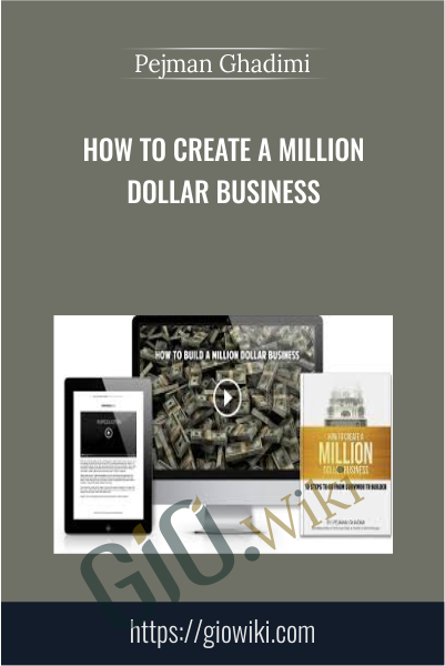 How To Create A Million Dollar Business - Pejman Ghadimi