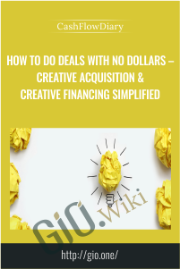 How To Do Deals With No Dollars – Creative Acquisition & Creative Financing Simplified – CashFlowDiary