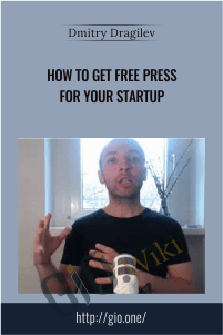 How To Get Free Press for Your Startup – Dmitry Dragilev