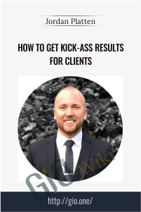 How To Get Kick-Ass Results For Clients – Jordan Platten