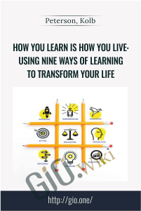 How You Learn Is How You Live: Using Nine Ways of Learning to Transform Your Life – Peterson, Kolb