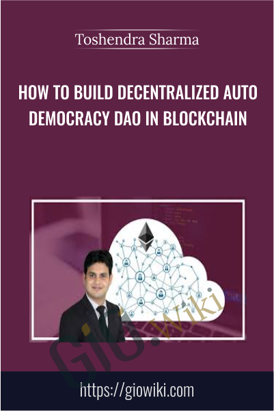How to Build Decentralized Auto Democracy DAO in Blockchain - Toshendra Sharma