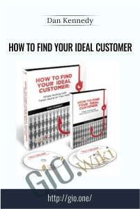 How to Find Your Ideal Customer – Dan Kennedy