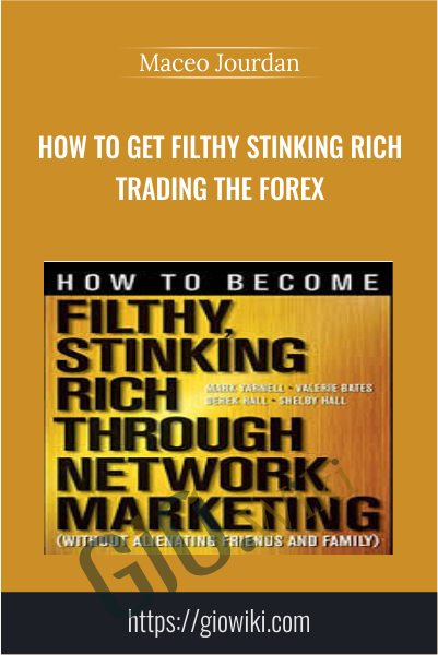 How to Get Filthy Stinking Rich Trading The Forex - Maceo Jourdan