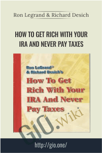How to Get Rich with Your IRA and Never Pay Taxes – Ron Legrand & Richard Desich