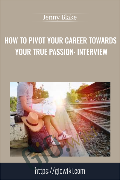 How to Pivot Your Career Towards Your True Passion: Interview - Jenny Blake