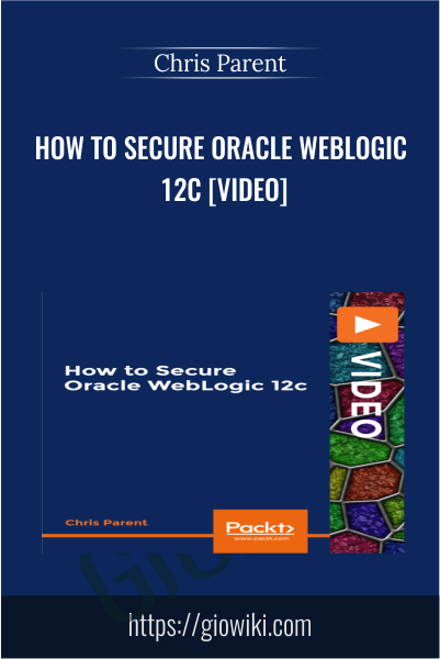 How to Secure Oracle WebLogic 12c [Video] - Chris Parent