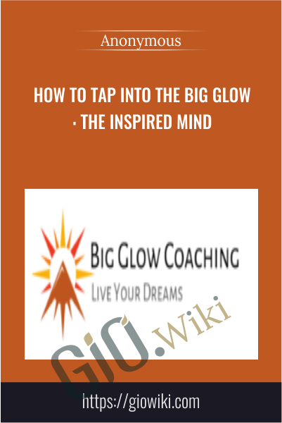 How to Tap into the Big Glow: The Inspired Mind