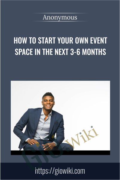 How to start your own event space in the next 3-6 months