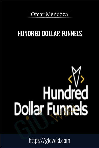 Hundred Dollar Funnels - Omar Mendoza