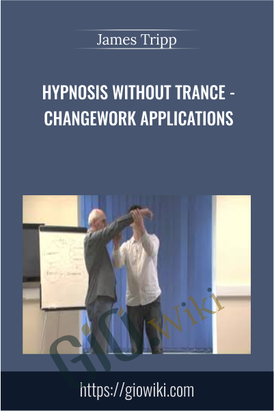 Hypnosis Without Trance - Changework Applications - James Tripp