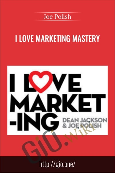 I Love Marketing Mastery - Joe Polish