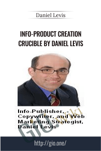 Info-Product Creation Crucible by Daniel Levis