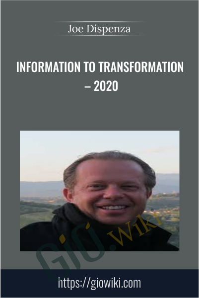 Information to Transformation – 2020 -  Joe Dispenza