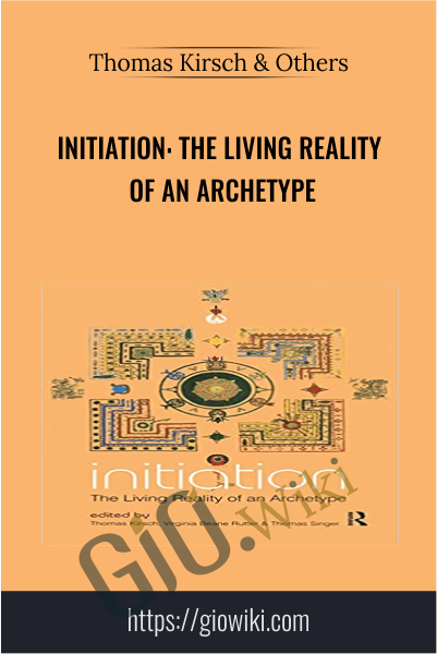 Initiation: The Living Reality of an Archetype  - Thomas Kirsch & Others