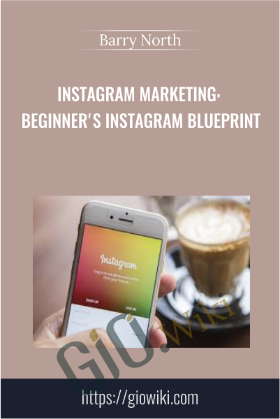 Instagram Marketing: Beginner's Instagram Blueprint - Barry North