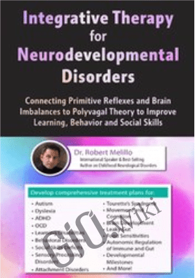 Integrative Therapy for Neurodevelopmental Disorders: Connecting Primitive Reflexes and Brain Imbalances to Polyvagal Theory to Improve Learning, Behavior and Social Skills - Robert Melillo