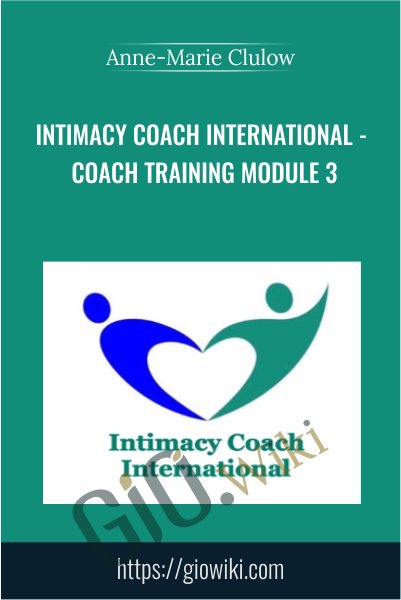 Intimacy Coach International - Coach Training Module 3 - Anne-Marie Clulow