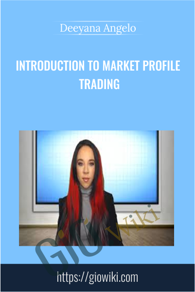 Introduction to Market Profile Trading - Deeyana Angelo