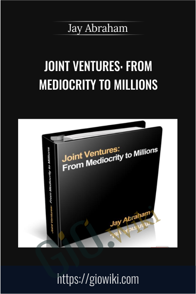 Joint Ventures: From Mediocrity to Millions - Jay Abraham