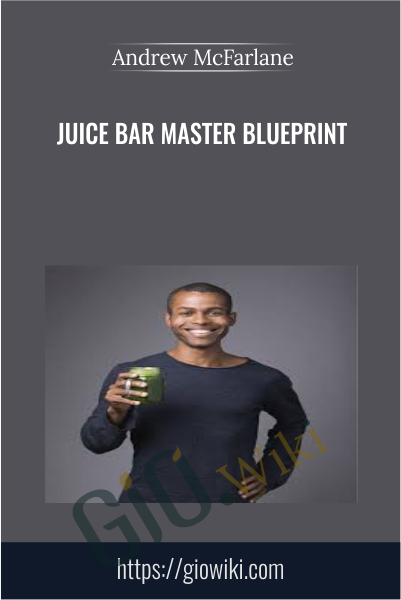 Juice Bar Master Blueprint - Andrew McFarlane