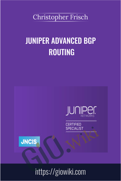 Juniper Advanced BGP Routing - Christopher Frisch