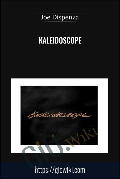 Kaleidoscope - Joe Dispenza