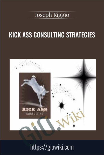 Kick Ass Consulting Strategies - Joseph Riggio