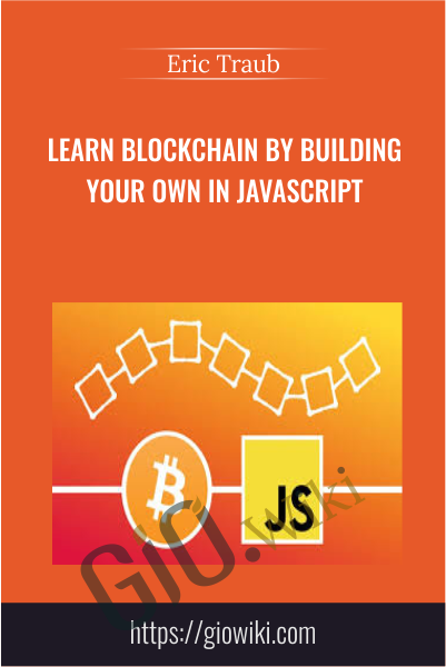 Learn Blockchain By Building Your Own In JavaScript - Eric Traub