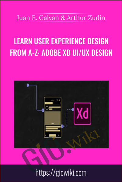 Learn User Experience Design from A-Z: Adobe XD UI/UX Design - Juan E. Galvan & Arthur Zudin
