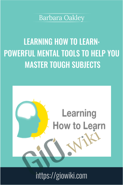 Learning How to Learn: Powerful mental tools to help you master tough subjects - Barbara Oakley