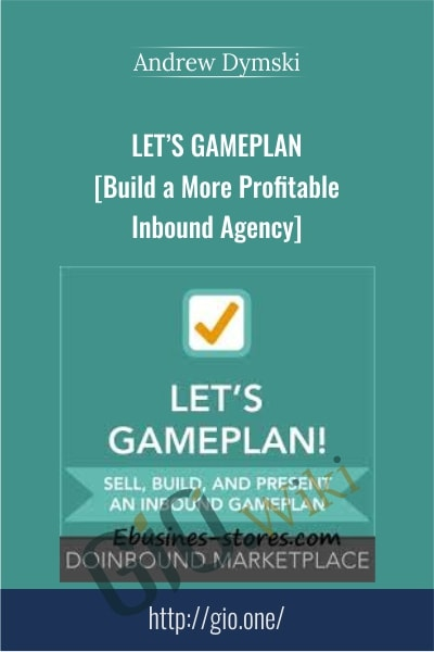 Let's GamePlan - Build a More Profitable Inbound Agency - Andrew Dymski
