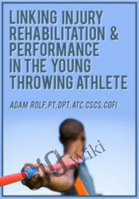 Linking Injury Rehabilitation & Performance in the Young Throwing Athlete - Adam Rolf