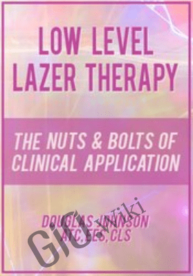 Low Level Laser Therapy: The Nuts & Bolts of Clinical Application - Doug Johnson