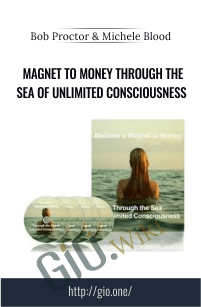 Magnet To Money Through the Sea of Unlimited Consciousness - Bob Proctor & Michele Blood