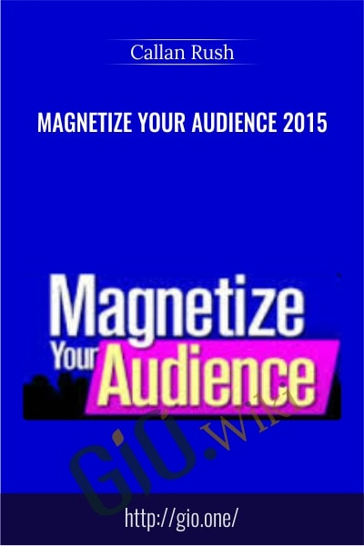 Magnetize Your Audience 2015 - Callan Rush