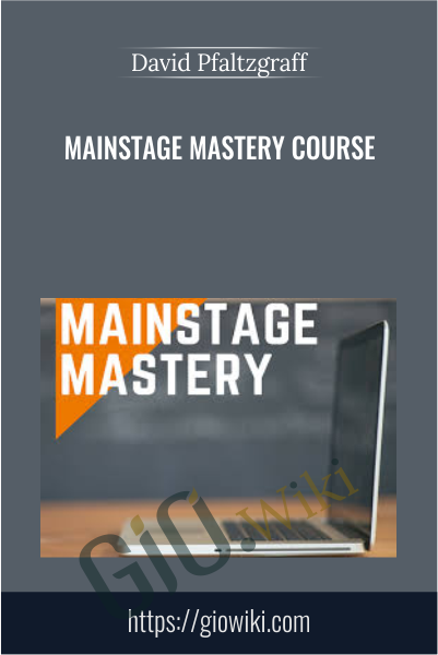 MainStage Mastery Course - David Pfaltzgraff