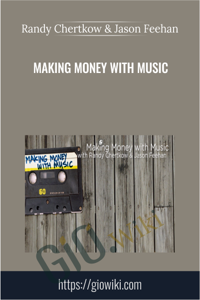 Making Money with Music - Randy Chertkow & Jason Feehan