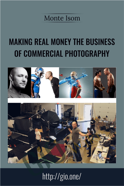 Making Real Money The Business Of Commercial Photography - Monte Isom