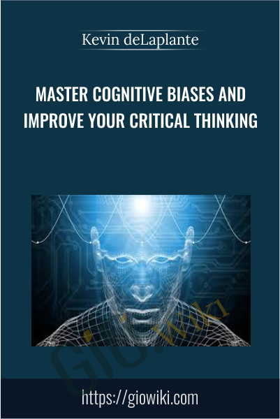 Master Cognitive Biases and Improve Your Critical Thinking - Kevin deLaplante