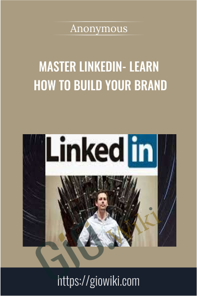 Master LinkedIn- Learn How to Build Your Brand