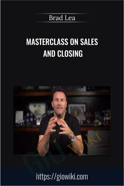 Masterclass on Sales and Closing - Brad Lea