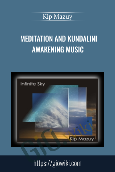 Meditation and Kundalini Awakening Music - Kip Mazuy